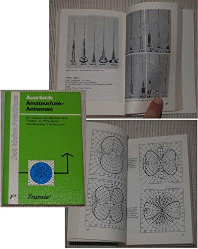 Amateurfunk-Antennen. Ein katalogartiger Überblick über Funktion und Wirkung der verschiedenen Antennenarten.
