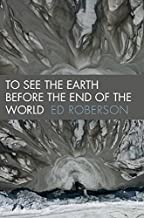 To See the Earth Before the End of the World (Wesleyan Poetry Series)