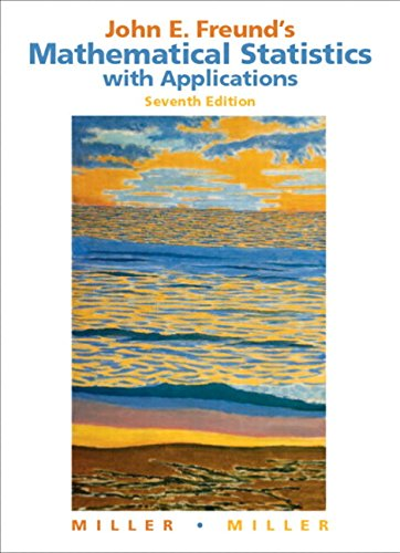 John E. Freund's Mathematical Statistics with Applications (7th Edition)