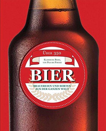 Bier: Über 350 klassische Biere, von Pils bis Porter