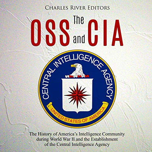 The OSS and CIA: The History of America's Intelligence Community During World War II and the Establishment of the Central Intelligence Agency                   By:                                                                                                                                 Charles River Editors                               Narrated by:                                                                                                                                 Bill Hare                      Length: 2 hrs and 6 mins     Not rated yet     Overall 0.0