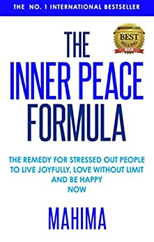 THE INNER PEACE FORMULA: The Remedy for Stressed Out People to Live Joyfully, Love Without Limit and Be Happy Now by [MAHIMA, Mahima Lucille Klinge]