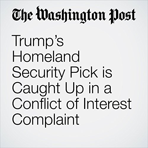 Trump's Homeland Security Pick is Caught Up in a Conflict of Interest Complaint copertina