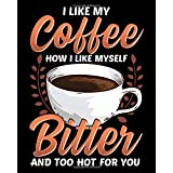 """I Like My Coffee How I Like Myself Bitter And Too Hot For You: I Like My Coffee How I Like Myself: Bitter & Too Hot For You 2021-2022 Weekly Planner & Gratitude Journal (110 Pages, 8"""" x 10"""") Calender For Daily Notes, Thankfulness Reminders & To Do Lists"""