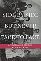 Side by Side but Never Face to Face: A Novella & Stories