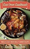 Cast Iron Cookbook: Timeless Cast Iron Skillet Dinner Recipes