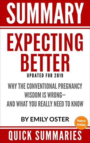 Summary: Expecting Better: Why the Conventional Pregnancy Wisdom Is Wrong—and What You Really Need to Know: Updated for 2019 By Emily Oster (Companion Guide, Study Aid, Book Notes)