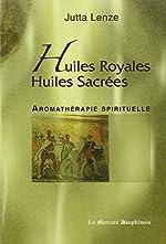 Huiles royales, huiles sacrées de Jutta Lenze