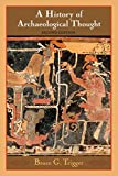 A History of Archaeological Thought: Second Edition...