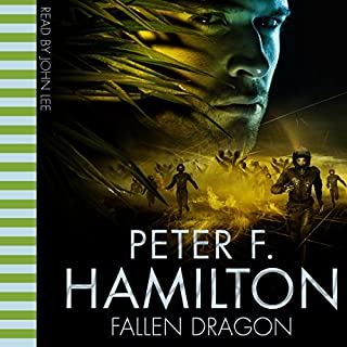 Fallen Dragon                   By:                                                                                                                                 Peter F. Hamilton                               Narrated by:                                                                                                                                 John Lee                      Length: 26 hrs and 30 mins     402 ratings     Overall 4.5