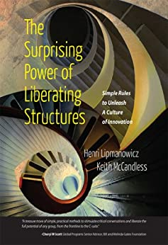 The Surprising Power of Liberating Structures: Simple Rules to Unleash A Culture of Innovation by [Henri Lipmanowicz, Keith McCandless]