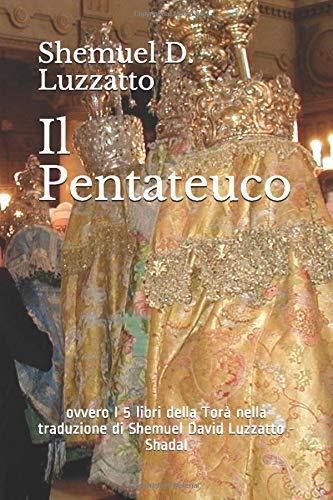 Il Pentateuco: ovvero I 5 libri della Torà nella traduzione di Shemuel David Luzzatto - Shadal