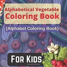 Alphabetical Vegetable Coloring Book ( Alphabet Coloring Book ) For Kids: A Movement Book for Toddlers and Preschool Kids ...