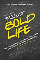 Project Bold Life: The Proven Formula to Take on Challenges and Achieve Happiness and Success Front Cover