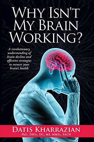 Why Isn t My Brain Working?: A revolutionary understanding of brain decline and effective strategies to recover your brain's health