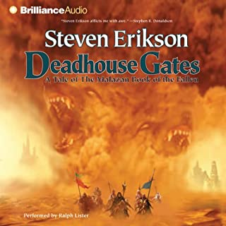 Deadhouse Gates     Malazan Book of the Fallen, Book 2              Written by:                                                                                                                                 Steven Erikson                               Narrated by:                                                                                                                                 Ralph Lister                      Length: 34 hrs and 5 mins     72 ratings     Overall 4.6