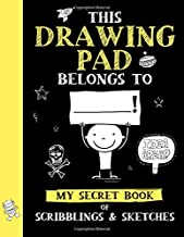 This Drawing Pad Belongs to ______! My Secret Book of Scribblings and Sketches: Sketchbook for Kids, Great Art Supplies & Sketch Book Gifts for Boys ... and 12 (Big Dreams Art Supplies Sketch Books)