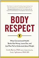 Body Respect: What Conventional Health Books Get Wrong, Leave Out, and Just Plain Fail to Understand about Weight by Linda Bacon Lucy Aphramor(2014-09-02)