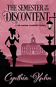 The Semester of Our Discontent (A Lila Maclean Academic Mystery Book 1) by [Cynthia Kuhn]