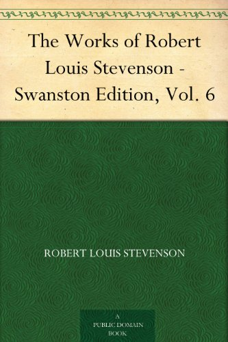 Couverture du livre The Works of Robert Louis Stevenson - Swanston Edition, Vol. 6 (English Edition)