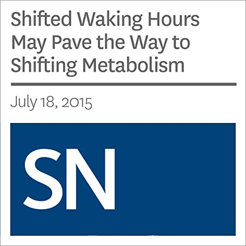 Shifted Waking Hours May Pave the Way to Shifting Metabolism audiobook cover art