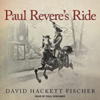 Image: Paul Revere's Ride | Audible Audiobook – Unabridged | by David Hackett Fischer (Author), Paul Boehmer (Narrator), Tantor Audio (Publisher). Audible.com Release Date: June 6, 2017