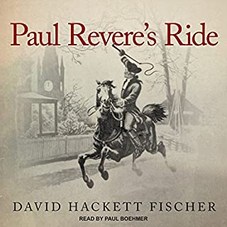 Paul Revere's Ride                   By:                                                                                                                                 David Hackett Fischer                               Narrated by:                                                                                                                                 Paul Boehmer                      Length: 12 hrs and 52 mins     105 ratings     Overall 4.7