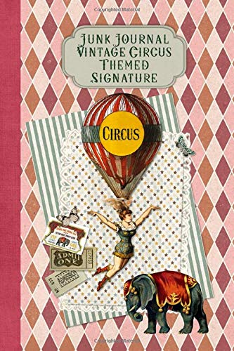 Junk Journal Vintage Circus Themed Signature: Full color 6 x 9 slim Paperback with ephemera to cut out and paste in - no sewing needed! (Junk Journal no-sew Signature, Band 5)