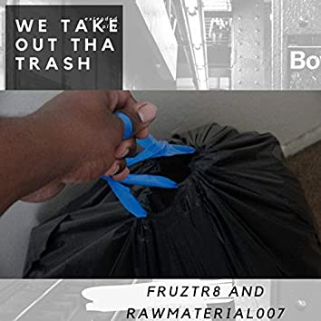 We Take Out Tha Trash (feat. Raw Material007)