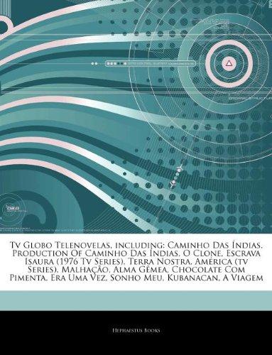 Articles On Tv Globo Telenovelas, including: Caminho Das Índias, Production Of Caminho Das Índias, O Clone, Escrava Isaura (1976 Tv Series), Terra ... Gêmea, Chocolate Com Pimenta, Era Uma Vez
