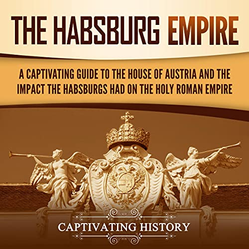 The Habsburg Empire Audiobook By Captivating History cover art