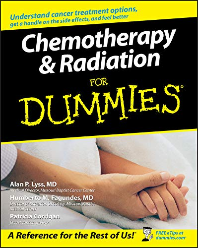 Compare Textbook Prices for Chemotherapy and Radiation For Dummies 1 Edition ISBN 9780764578328 by Lyss, Alan P.,Fagundes, Humberto,Corrigan, Patricia