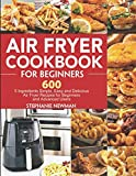 Air Fryer Cookbook for Beginners: 600 5 Ingredients Simple, Easy and Delicious Air Fryer Recipes for Beginners and Advanced Users