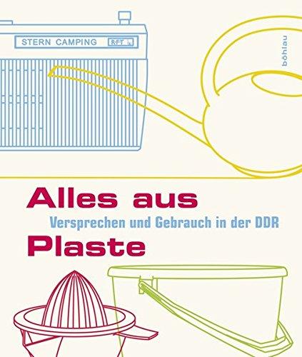 Alles aus Plaste: Versprechen und Gebrauch in der DDR. Für das Dokumentationszentrum Alltagskultur der DDR herausgegeben von Katja Böhme und Andreas Ludwig