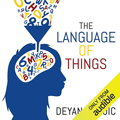The Language of Things                   By:                                                                                                                                 Deyan Sudjic                               Narrated by:                                                                                                                                 Dan Morgan                      Length: 4 hrs and 51 mins     5 ratings     Overall 4.6