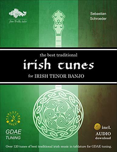 The Best Traditional Irish Tunes for Irish Tenor Banjo: GDAE-Tuning (English Edition)