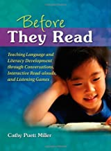 Before They Read: Teaching Language and Literacy Development through Conversations, Interactive Read-Alouds, and Listening Games [Paperback] [2009] (Author) Kathy Puett Miller