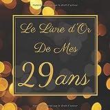 Le Livre d'Or De Mes 29  Ans: Le Livre d'Or De Mon Anniversaire   Parfait Livre Pour 100 Pages Des Félicitations   Pour Homme et Femme.