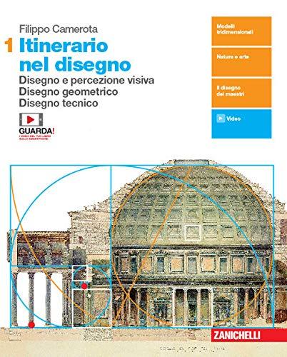 Itinerario nel disegno. Per le Scuole superiori. Con e-book. Con espansione online. Disegno e percezione visiva. Disegno geometrico. Disegno tecnico (Vol. 1)