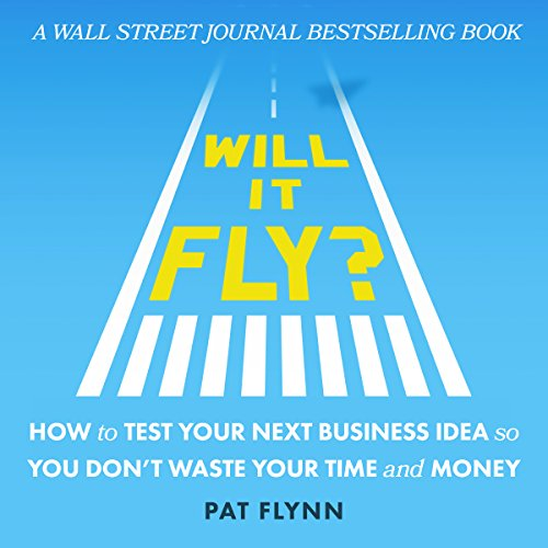 Will It Fly? How to Test Your Next Business Idea So You Don't Waste Your Time and Money audiobook cover art