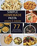 Simple Homemade Pasta: 77 Recipes for Beginners to Master the Homemade Pasta: Homemade Pasta Book (English Edition)