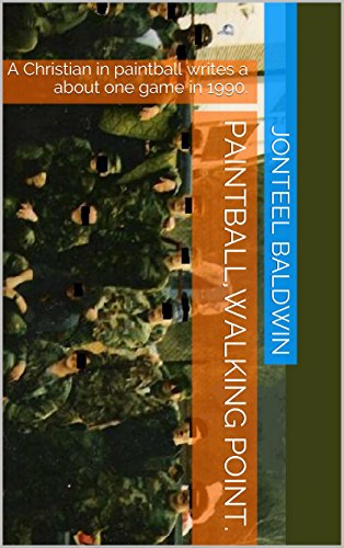 Paintball,walking point. 11B. The Grunt's story.: A Christian in paintball writes a about one game in 1990. (Paintball, Walking Point Book 1) (English Edition)