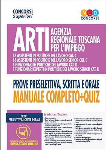 ARTI Agenzia regionale Toscana per l'impiego. Concorso per funzionari e assistenti in politiche del lavoro categorie C E D. Prove preselettiva, ... completo + quiz. Con software di simulazione