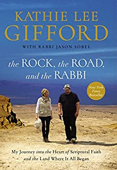 The Rock, the Road, and the Rabbi: My Journey into the Heart of Scriptural Faith and the Land Where It All Began by [Kathie Lee Gifford, Rabbi Jason Sobel]