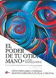 El Poder de Tu Otra Mano: Como Descubrir y Expresar Nuestra Sabiduria Creative E Intuitiva (Coleccion: Recreate) by Lucia Capacchione (2000-06-30)