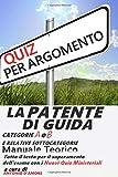 La Patente di Guida - Manuale Teorico - Categorie A e B e relative sottocategorie