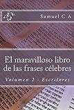 El maravilloso libro de las frases célebres. Volumen 2: Escritores: Volume 2...