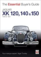 Jaguar XK 120, 140 & 150: 1948 to 1961 (The Essential Buyer's Guide)