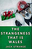 The Strangeness That Is Wales: Premium Hardcover Edition