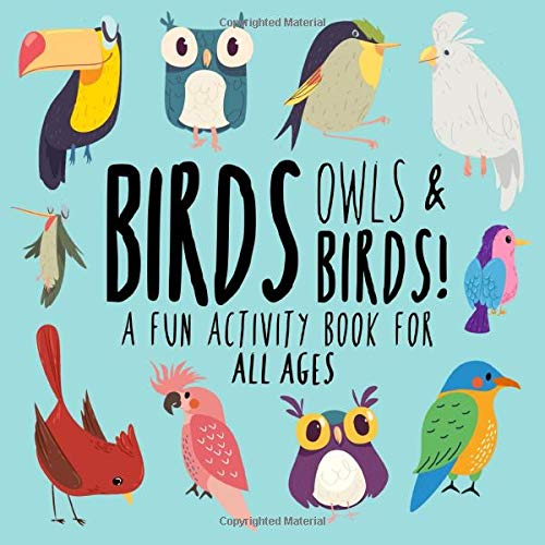 Birds, Owls and Birds!: A Fun Activity Book for Kids and Bird Lovers!